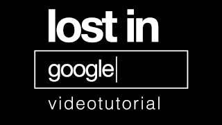 Lost in Google - Videotutorial