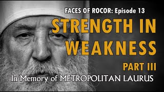 FACES OF ROCOR Ep. 13: Strength in Weakness Part III