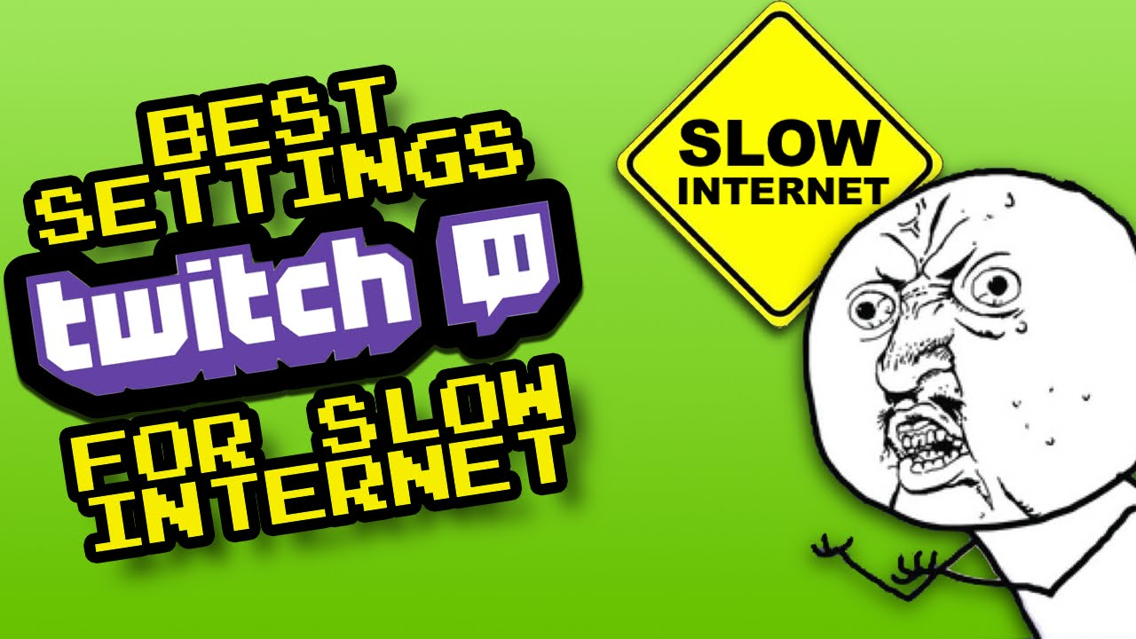 Twitch Streaming Settings for Slow Internet
