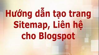 Học Blogspot cơ bản | Bài 4. Hướng dẫn tạo trang sitemap, liên hệ cho blogspot