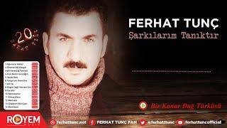 Ferhat Tunç - Bir Kanar Dağ Türküsü