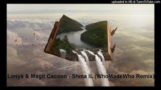 Lonya & Magit Cacoon - Shma IL (WhoMadeWho Remix)