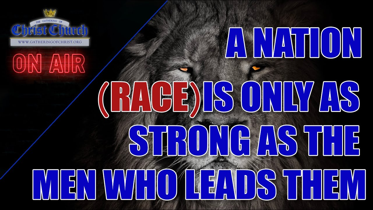 A Nation (Race) is only as strong as the men who leads them