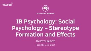IB Psychology Webinar: Social Psychology – Stereotype Formation and Effects