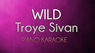 Wild - Troye Sivan | Higher Key (Official Piano Karaoke Instrumental Lyrics Cover Sing Along)
