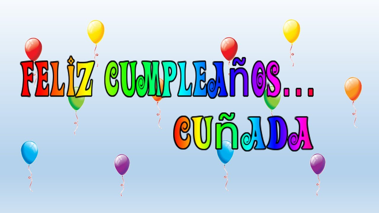 Tarjeta Virtual Animada De Feliz Cumpleanos Cunada Youtube