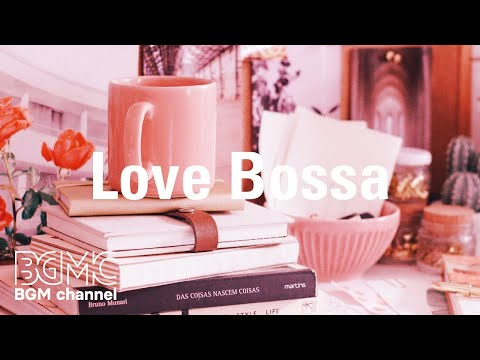 Love Bossa: Soothing Jazz Music - Mellow Coffee House Instrumental Background to Relax
