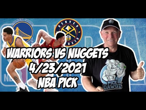 Golden State Warriors vs Denver Nuggets 4/23/21 Free NBA Pick and Prediction NBA Betting Tips