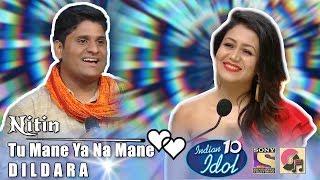 Tu Mane Ya Na Mane Dildara - Nitin - Indian Idol 10 - Wadali Brothers - 2018