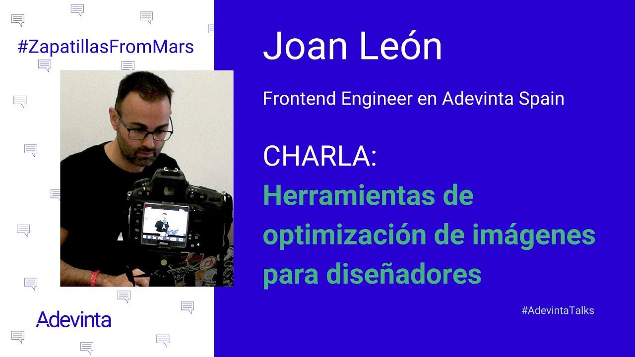 Charla de Joan León: Herramientas de optimización de Imágenes para diseñadores