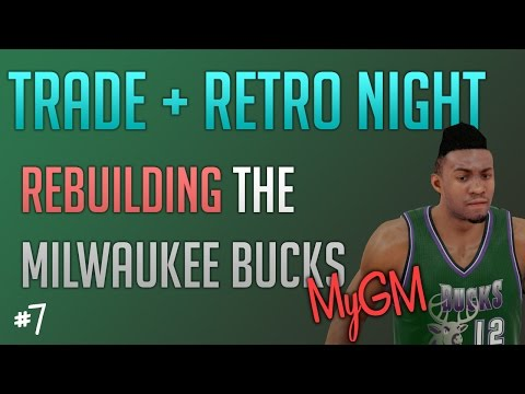 NBA 2k15 Bucks MyGM Mode Ep. 7 - Rebuilding The Milwaukee Bucks - Trade + Retro Night in Milwaukee