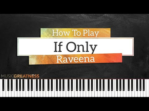 How To Play If Only By Raveena On Piano - Piano Tutorial (Free Tutorial)