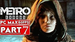 METRO EXODUS Gameplay Walkthrough Part 7 [1080p HD 60FPS PC MAX SETTINGS] - No Commentary