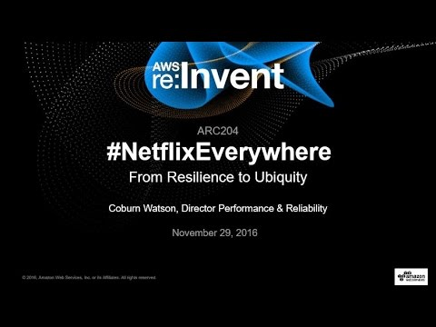 AWS re:Invent 2016: From Resilience to Ubiquity  NetflixEverywhere Global Architecture ARC204