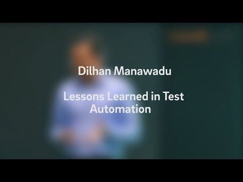 Dilhan Manawadu - Lessons Learned in Test Automation