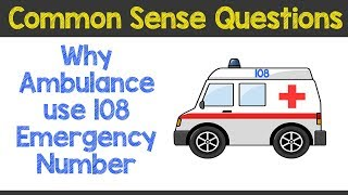 Common Sense Test | Why Ambulance uses 108 number ? | Commons Sense Questions |