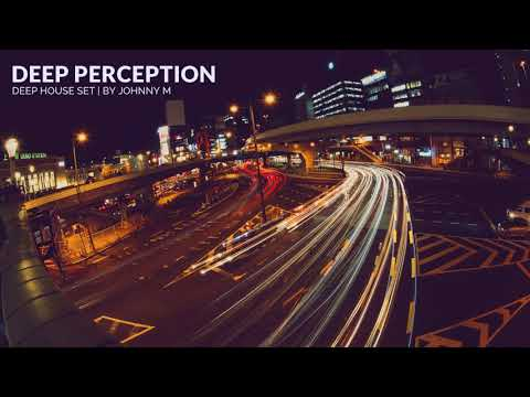 Deep Perception  Deep House Set  2018 Mixed By Johnny M