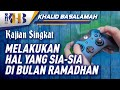 Melakukan Hal yang Sia-Sia di Bulan Ramadhan
