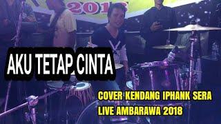 Aku Tetap Cinta Cover Kendang by Iphank Sera (SERA Live Ambarawa 24 Juni 2018)