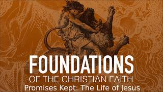 Foundations of the Christian Faith - Promises Fulfilled
