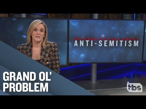 We Need To Talk About Anti-Semitism | October 31, 2018 Act 1 | Full Frontal on TBS