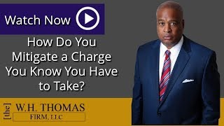 How Do You Mitigate a Charge You Know You Have to Take? |  White Collar Criminal Defense