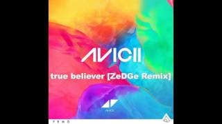 Avicii - True Believer (From Album Stories) [ZeDGe Remix]
