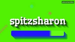 HOW PRONOUNCE SPITZSHARON