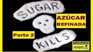 azucar refinada parte 2 informe sobre el dao que hace el azucar en nuestra salud