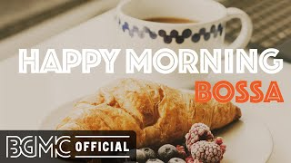 HAPPY MORNING BOSSA: Positive Bossa Nova for Wake Up and Start The Day