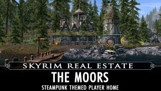 Skyrim Real Estate: The Moors - A Steampunk Themed Player Home
