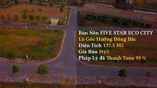 Bán Nền FIVE STAR ECO CITY Lô Gốc Hướng Đông Bắc 137.5 M2 (ai Bán Mất Tiu)
