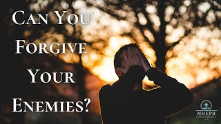 Can You Forgive Your Enemies? - Does Hate Control You? - NHEPB