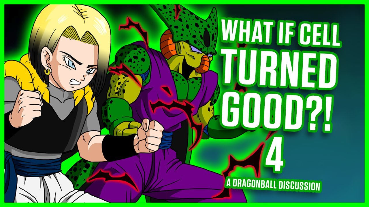 WHAT IF CELL TURNED GOOD? PART 4 | Dragonball Discussion