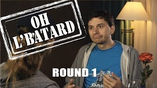 Oh l'batard - Le speed dating à embrouille - Round 1