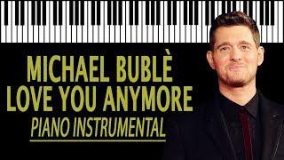 MICHAEL BUBLÈ - Love You Anymore KARAOKE (Piano Instrumental) mp3