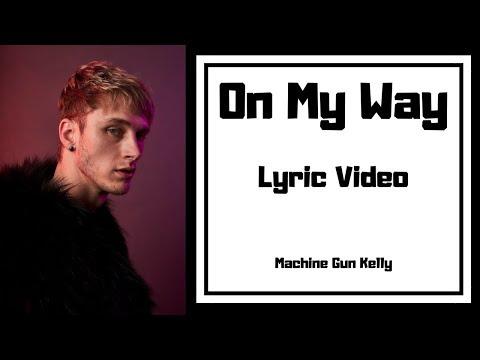 Machine Gun Kelly - On My Way (Lyric Video)