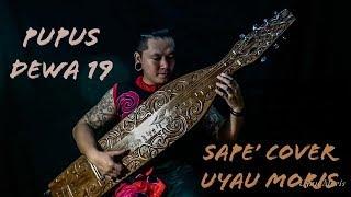 Pupus - Dewa 19 I Sape' Cover - Uyau Moris (Alat musik tradisional Dayak Kalimantan) - Stafaband
