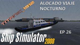 SHIP SIMULATOR 2008   EP 26   ALOCADO VIAJE NOCTURNO   GAMEPLAY PC   EN ESPAÑOL