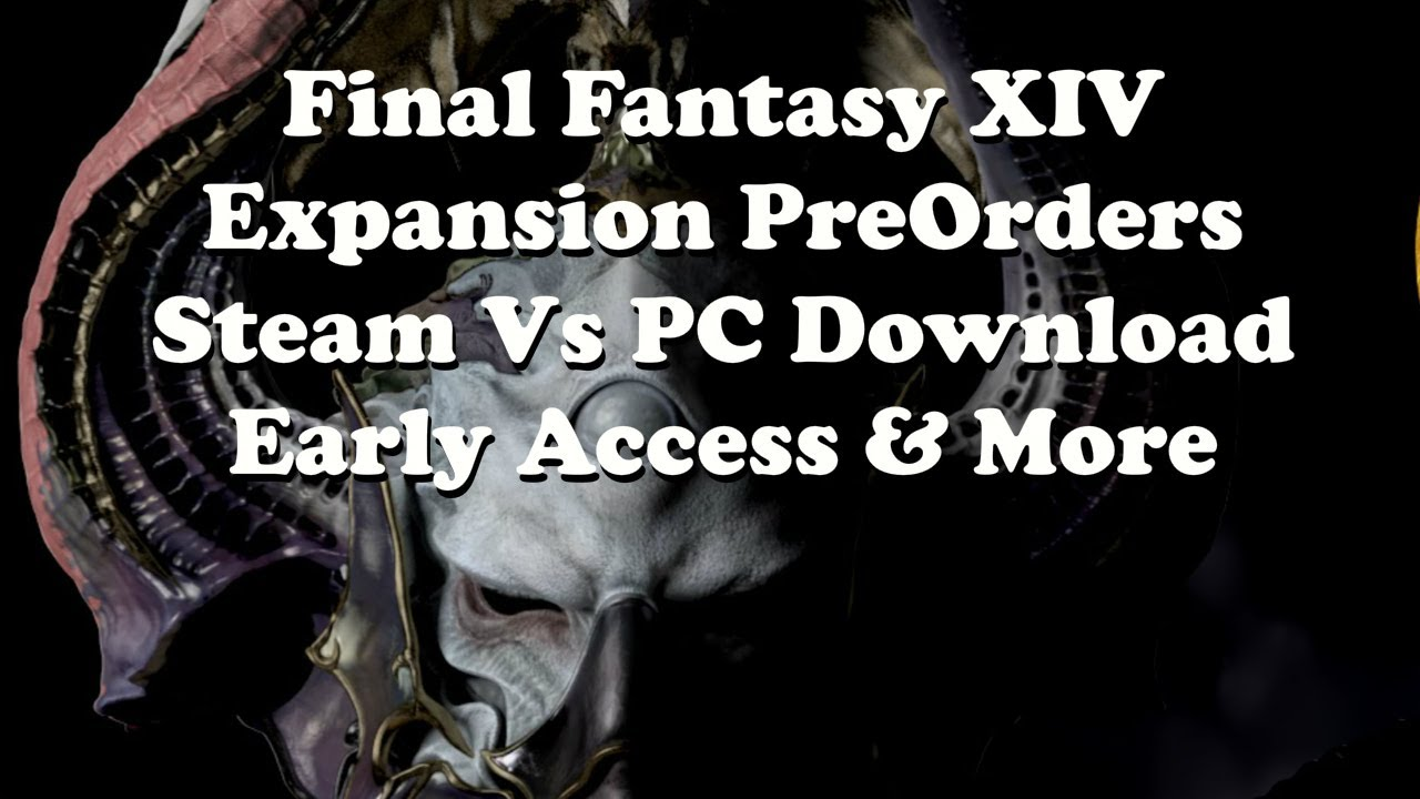 Final Fantasy XIV How to Pre Order, Confirm Early Access, Steam Vs PC, and  More