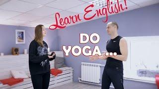 DO YOGA! Learn English!