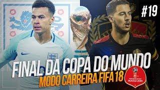 FINAL DA COPA DO MUNDO 2018! INGLATERRA X BÉLGICA  | FIFA 18 Modo Carreira EP. 19
