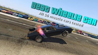 GTA V Online Which car is Best for Wheelie   All 56 muscle cars Tested