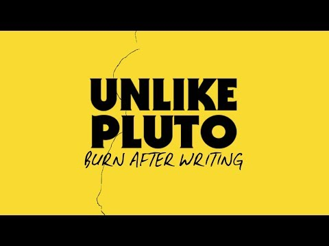 Unlike Pluto – Burn After Writing