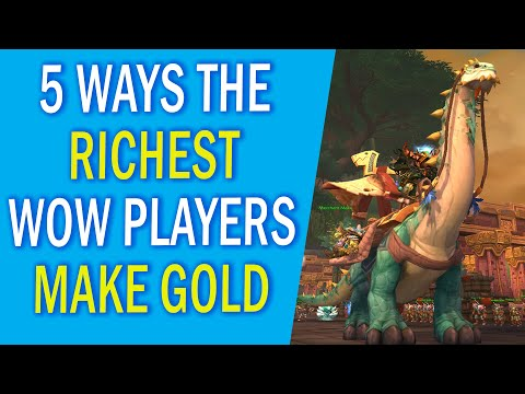 5 Crazy Ways The Richest WoW Players Make Their Gold | The WoW Billionaires Gold Guide