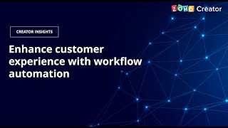 Enhance customer experience through workflow automation   Creator Insights   Zoho Creator
