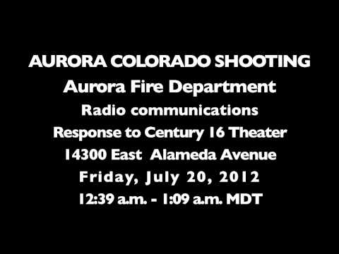 Fire/EMS Radio Audio Starting with First Dispatch to Aurora, Colorado Shooting at Century 16 Theater
