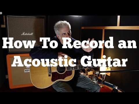 How To Record Acoustic Guitar Mic Placement Eq And Compression