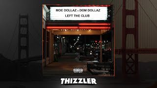 Moe Dollaz & Dom Dollaz - Left The Club (Prod. Foreign Beats) [Thizzler.com]