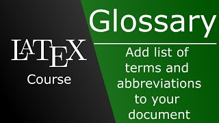 Add a glossary to your document containing terms and acronyms - Glossaries package - LaTeX Course